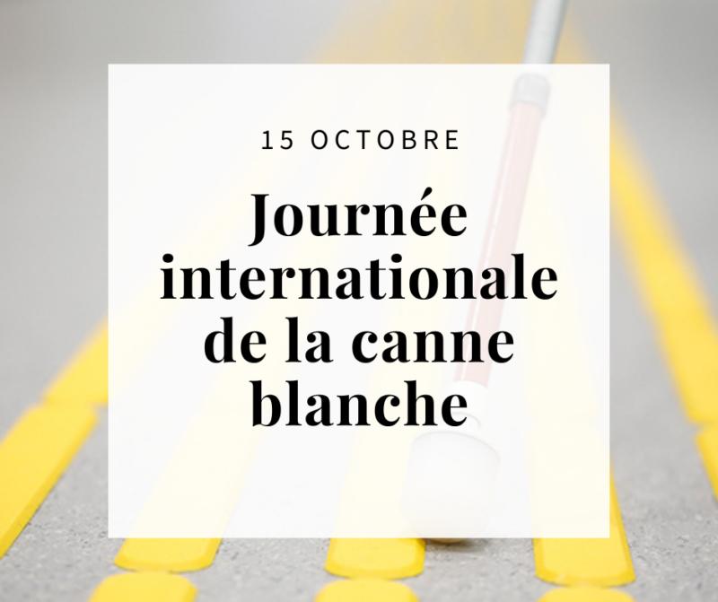 """Encadré blanc contenant """"15 octobre, journée internationale de la canne blanche"""". En arrière plan on aperçoit une canne blanche et rouge et des marquages jaunes au sol."""